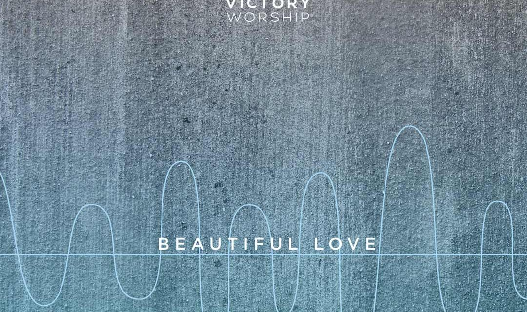 """Victory Worship Releases Latest Single, """"Beautiful Love"""""""
